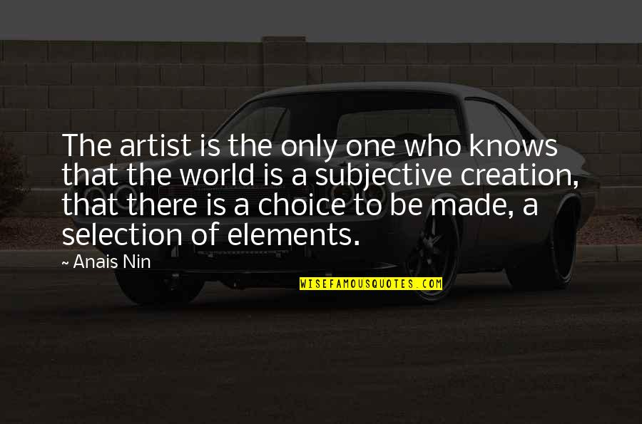The Selection Quotes By Anais Nin: The artist is the only one who knows