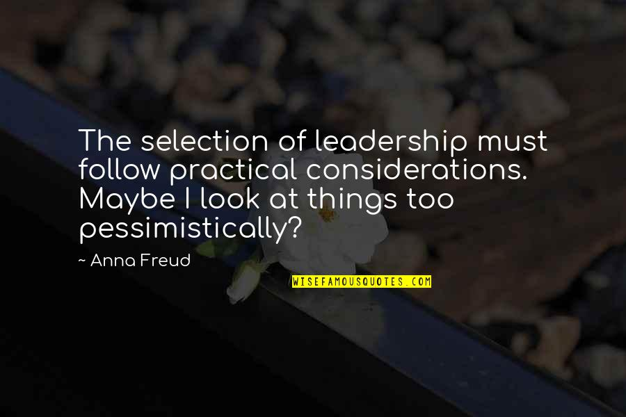 The Selection Quotes By Anna Freud: The selection of leadership must follow practical considerations.