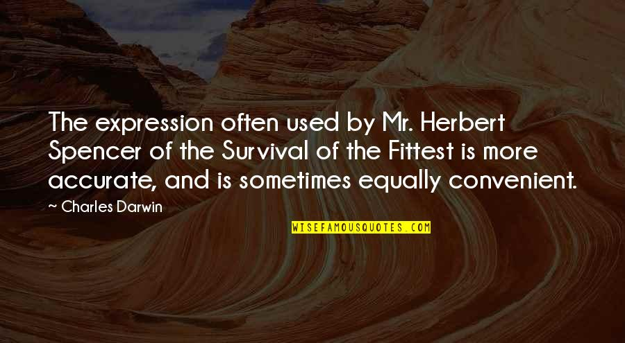 The Selection Quotes By Charles Darwin: The expression often used by Mr. Herbert Spencer