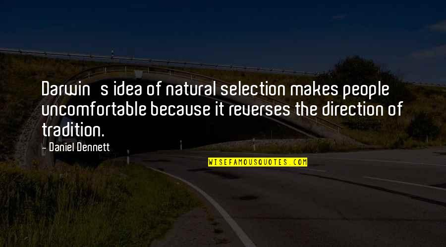 The Selection Quotes By Daniel Dennett: Darwin's idea of natural selection makes people uncomfortable