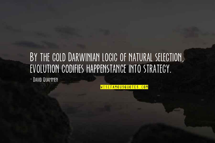 The Selection Quotes By David Quammen: By the cold Darwinian logic of natural selection,