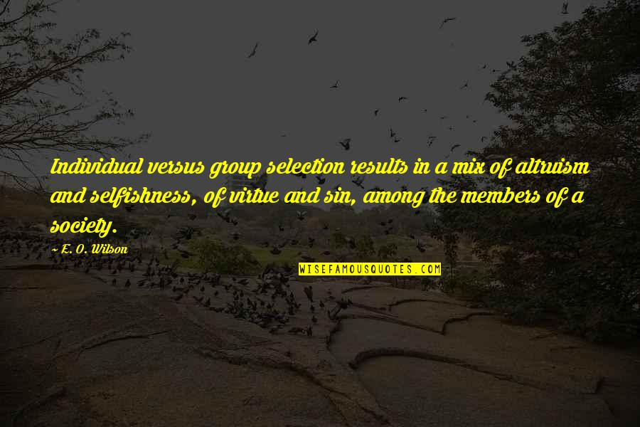 The Selection Quotes By E. O. Wilson: Individual versus group selection results in a mix