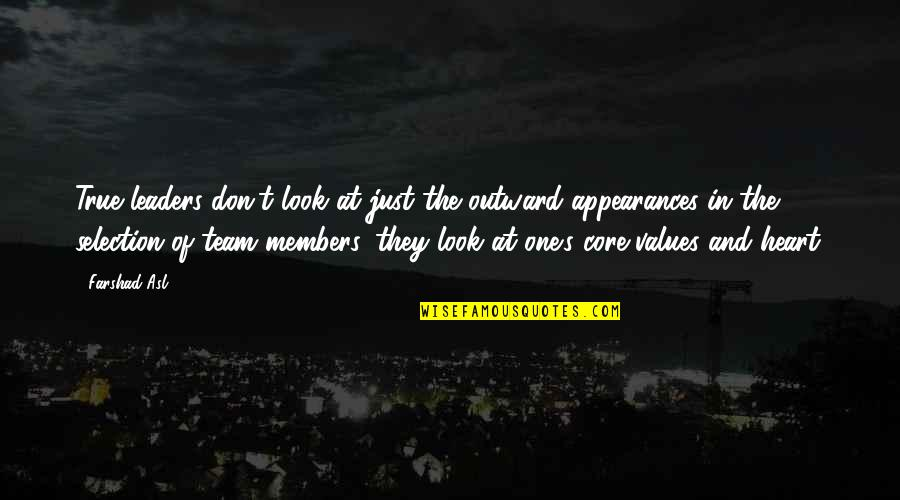The Selection Quotes By Farshad Asl: True leaders don't look at just the outward
