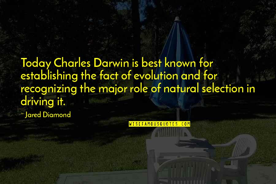 The Selection Quotes By Jared Diamond: Today Charles Darwin is best known for establishing