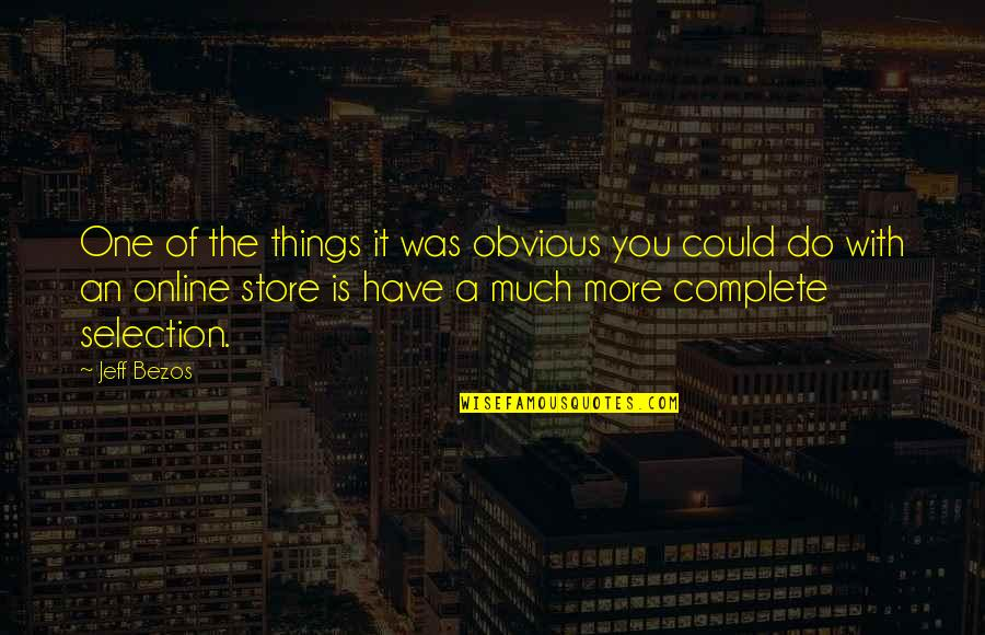 The Selection Quotes By Jeff Bezos: One of the things it was obvious you