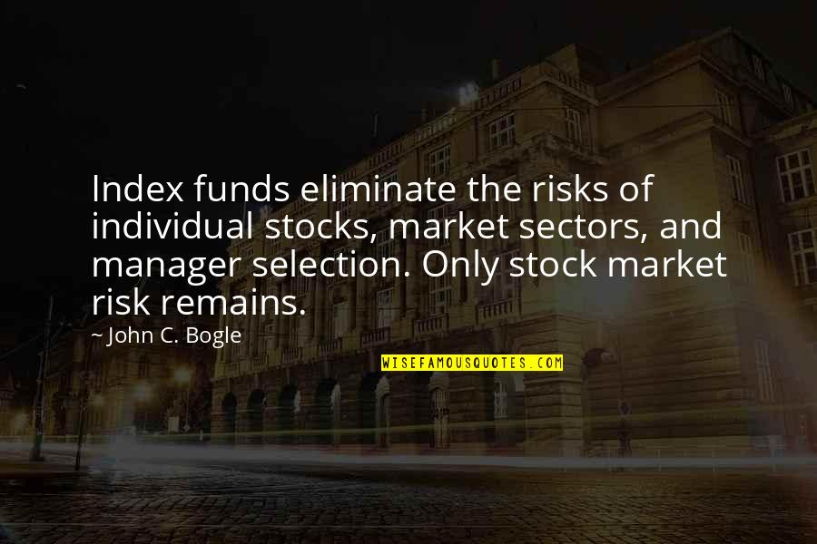 The Selection Quotes By John C. Bogle: Index funds eliminate the risks of individual stocks,