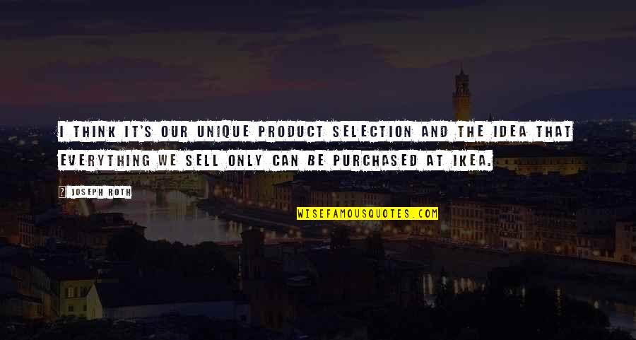 The Selection Quotes By Joseph Roth: I think it's our unique product selection and