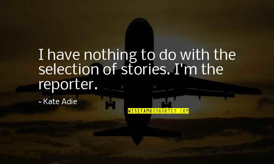 The Selection Quotes By Kate Adie: I have nothing to do with the selection