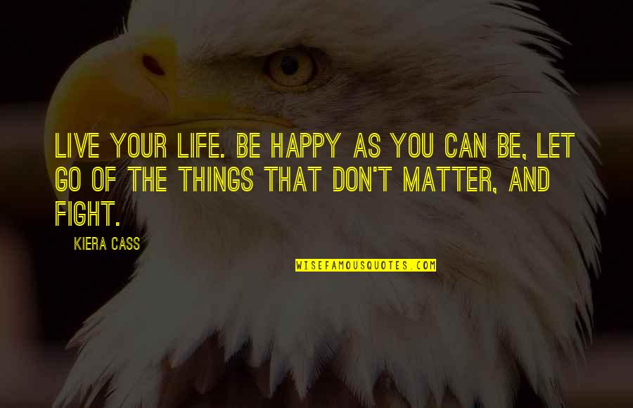 The Selection Quotes By Kiera Cass: Live your life. Be happy as you can