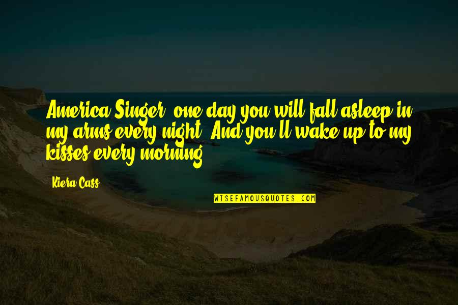The Selection Quotes By Kiera Cass: America Singer, one day you will fall asleep