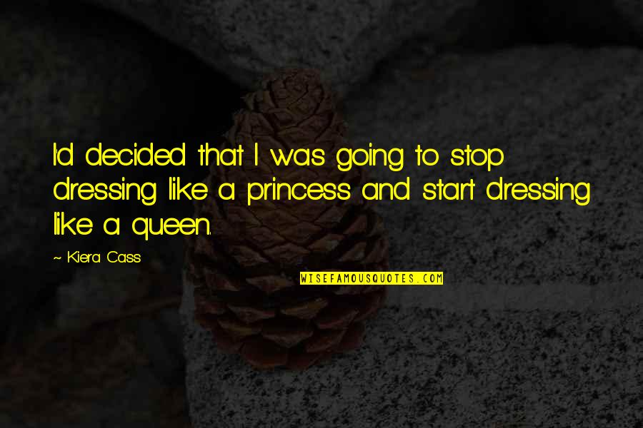 The Selection Quotes By Kiera Cass: I'd decided that I was going to stop