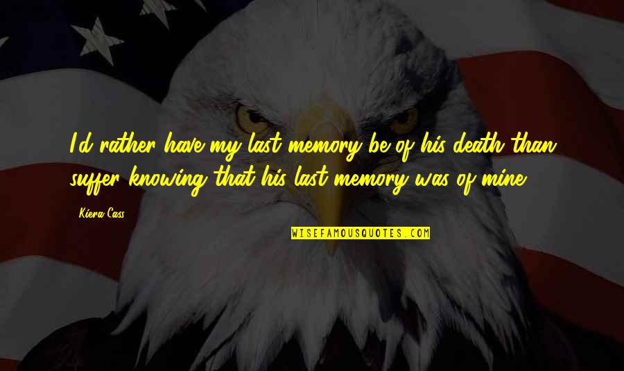 The Selection Quotes By Kiera Cass: I'd rather have my last memory be of