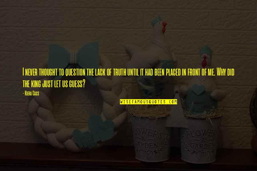 The Selection Quotes By Kiera Cass: I never thought to question the lack of