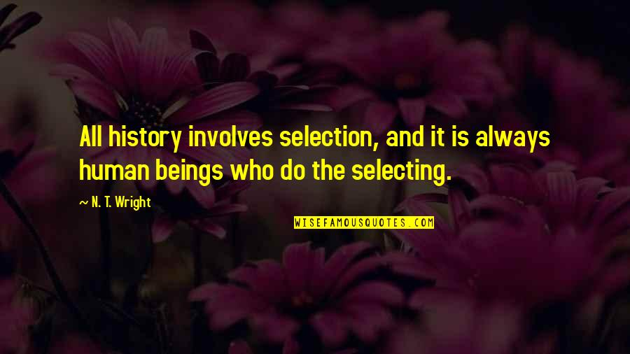 The Selection Quotes By N. T. Wright: All history involves selection, and it is always