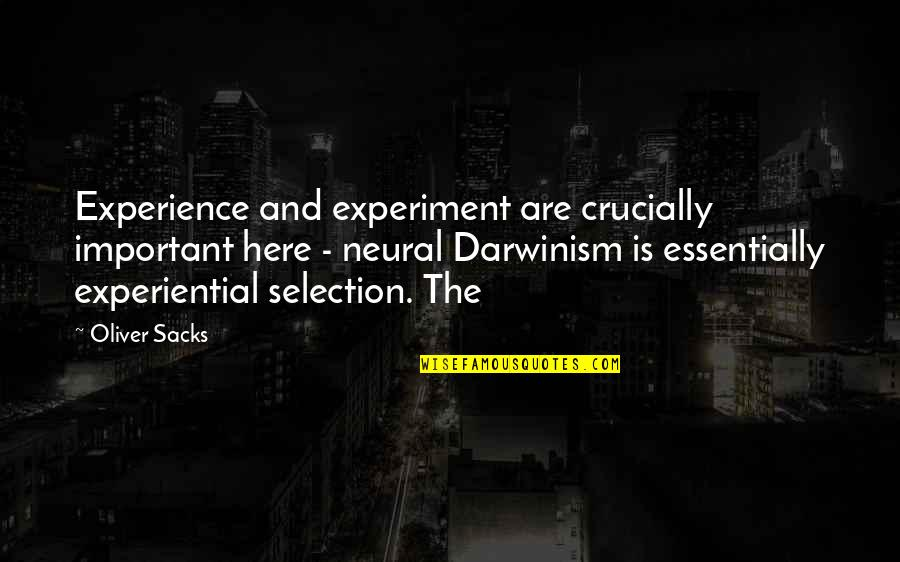 The Selection Quotes By Oliver Sacks: Experience and experiment are crucially important here -