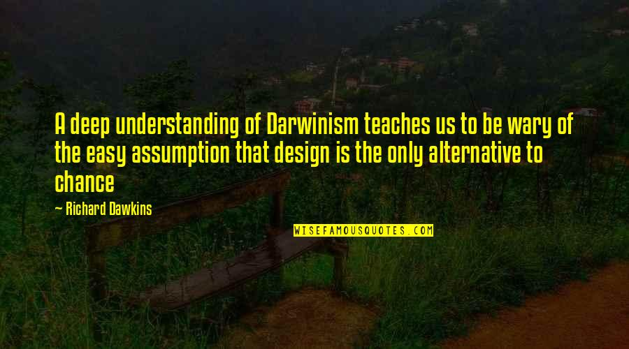 The Selection Quotes By Richard Dawkins: A deep understanding of Darwinism teaches us to