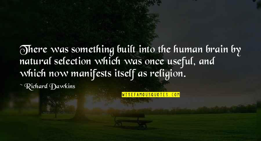The Selection Quotes By Richard Dawkins: There was something built into the human brain