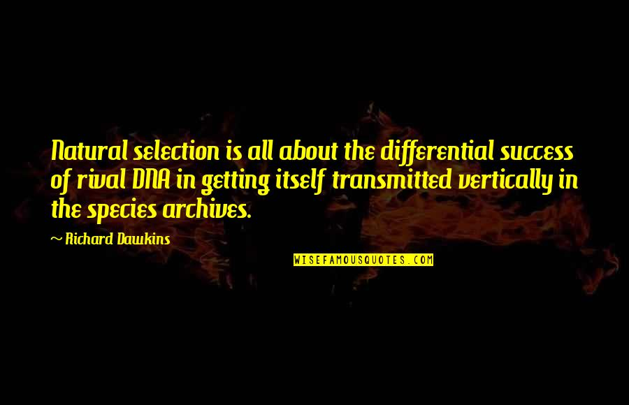 The Selection Quotes By Richard Dawkins: Natural selection is all about the differential success