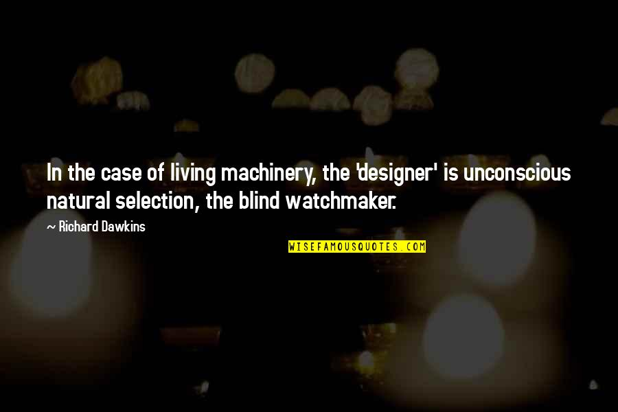 The Selection Quotes By Richard Dawkins: In the case of living machinery, the 'designer'