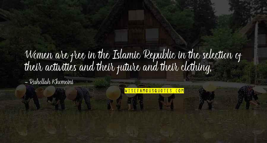 The Selection Quotes By Ruhollah Khomeini: Women are free in the Islamic Republic in