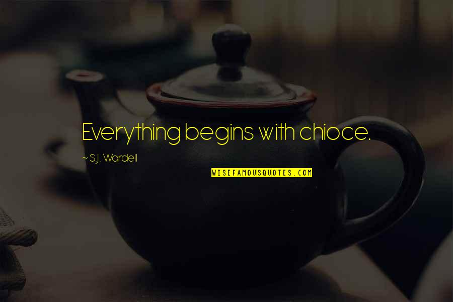 The Selection Quotes By S.J. Wardell: Everything begins with chioce.