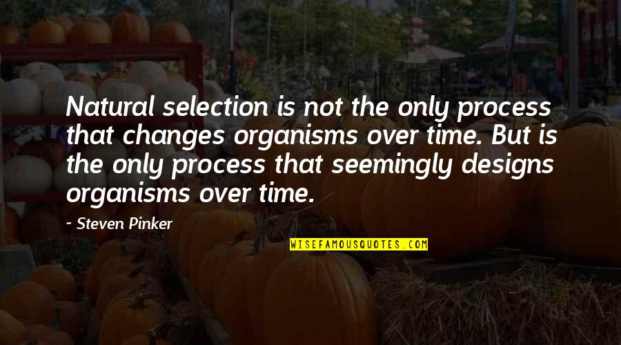 The Selection Quotes By Steven Pinker: Natural selection is not the only process that