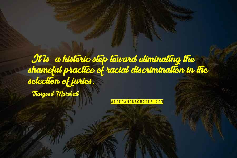 The Selection Quotes By Thurgood Marshall: [It is] a historic step toward eliminating the