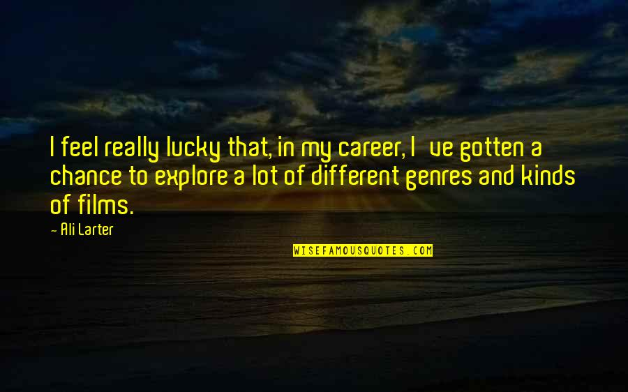 The Selfish Nature Of Man Quotes By Ali Larter: I feel really lucky that, in my career,