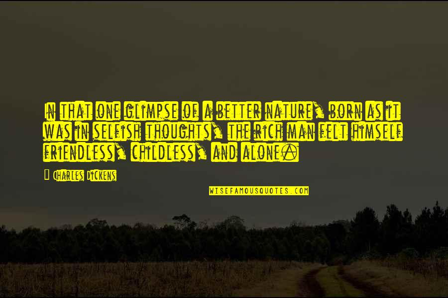 The Selfish Nature Of Man Quotes By Charles Dickens: In that one glimpse of a better nature,