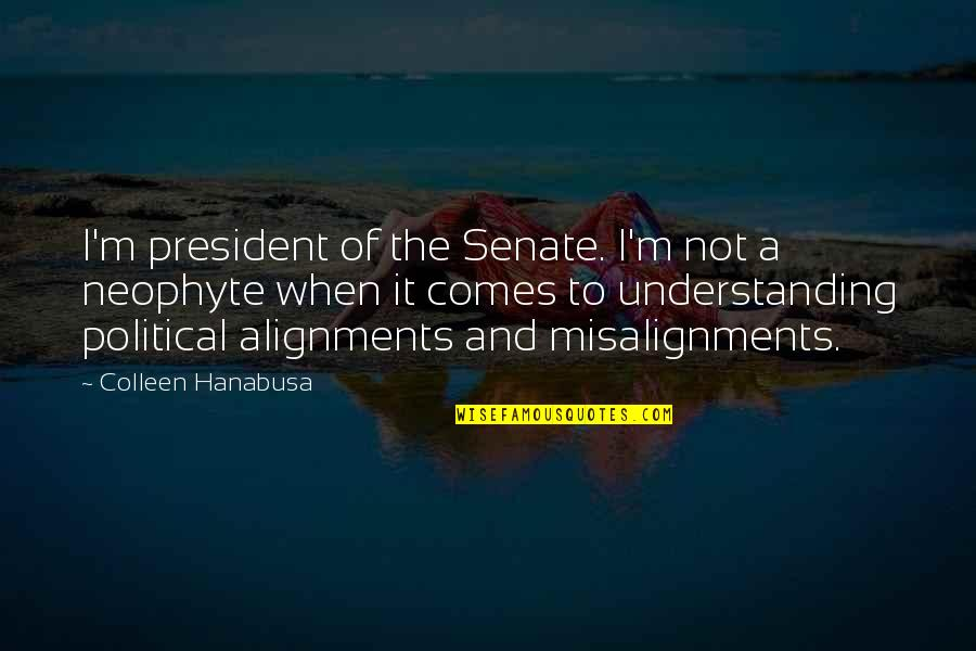The Selfish Nature Of Man Quotes By Colleen Hanabusa: I'm president of the Senate. I'm not a