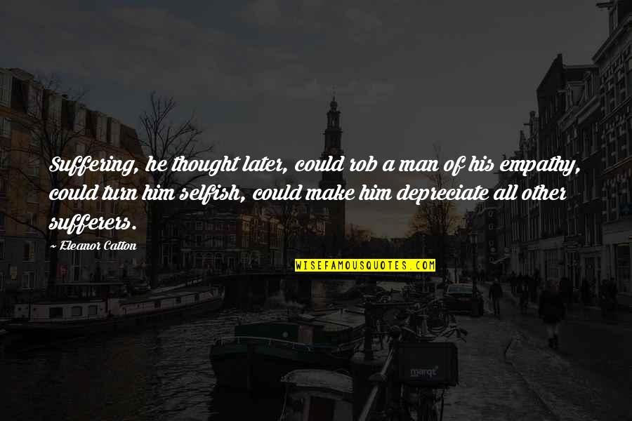The Selfish Nature Of Man Quotes By Eleanor Catton: Suffering, he thought later, could rob a man