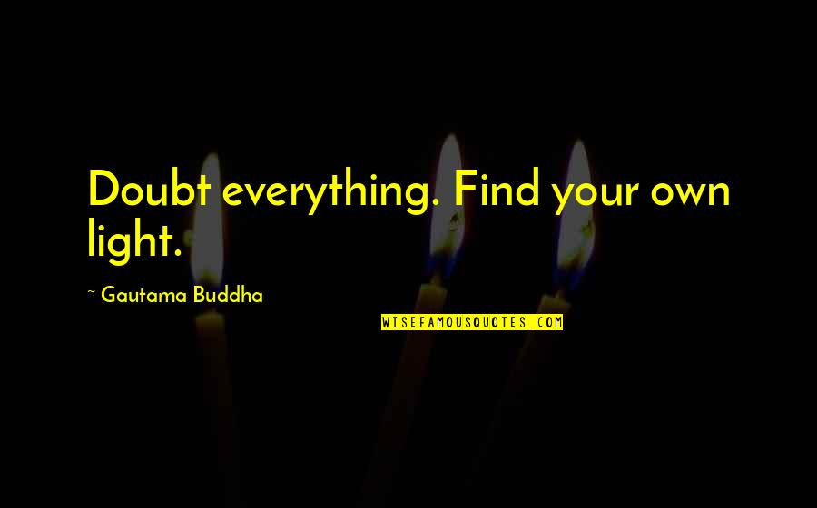 The Selfish Nature Of Man Quotes By Gautama Buddha: Doubt everything. Find your own light.