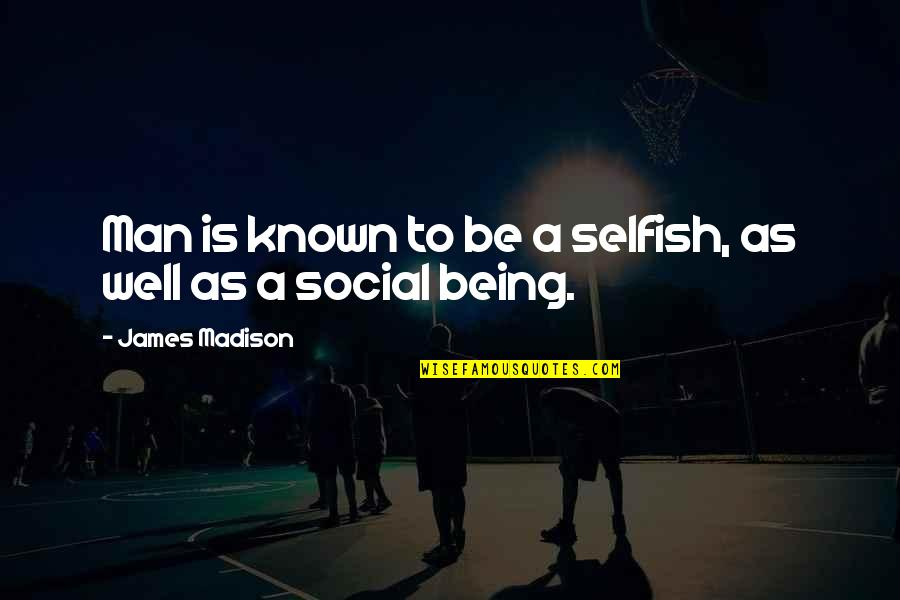 The Selfish Nature Of Man Quotes By James Madison: Man is known to be a selfish, as