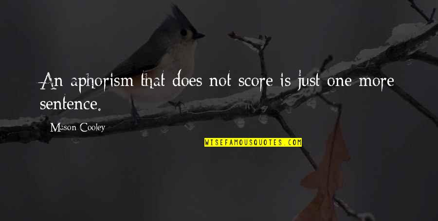 The Selfish Nature Of Man Quotes By Mason Cooley: An aphorism that does not score is just