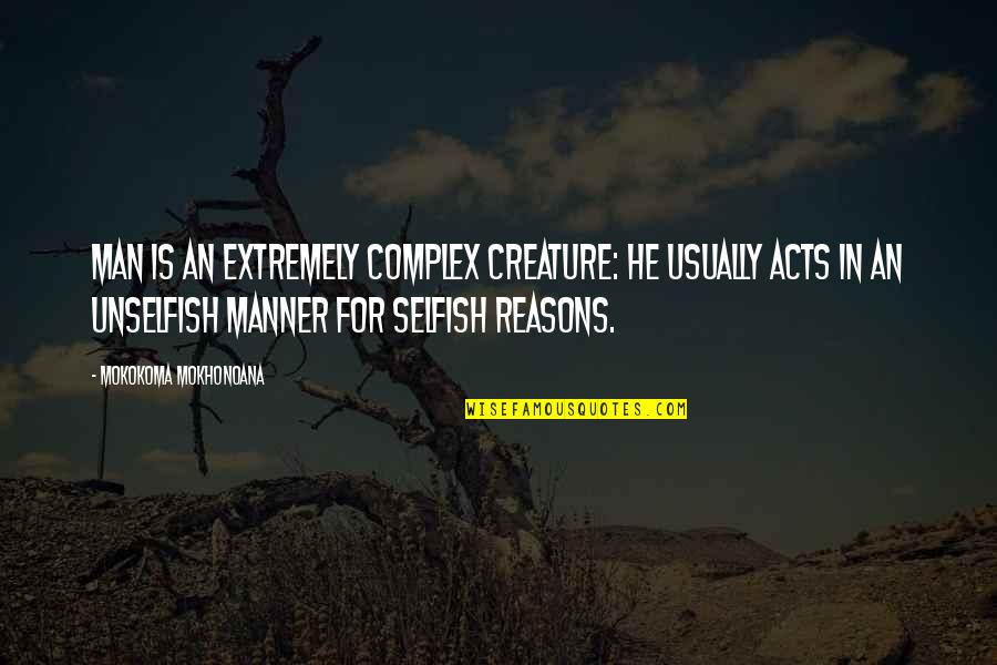 The Selfish Nature Of Man Quotes By Mokokoma Mokhonoana: Man is an extremely complex creature: he usually