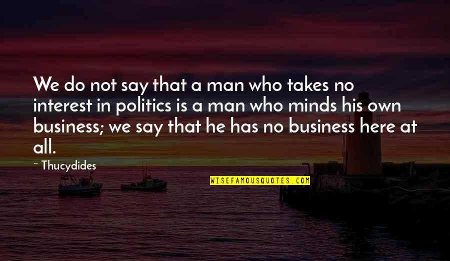 The Selfish Nature Of Man Quotes By Thucydides: We do not say that a man who