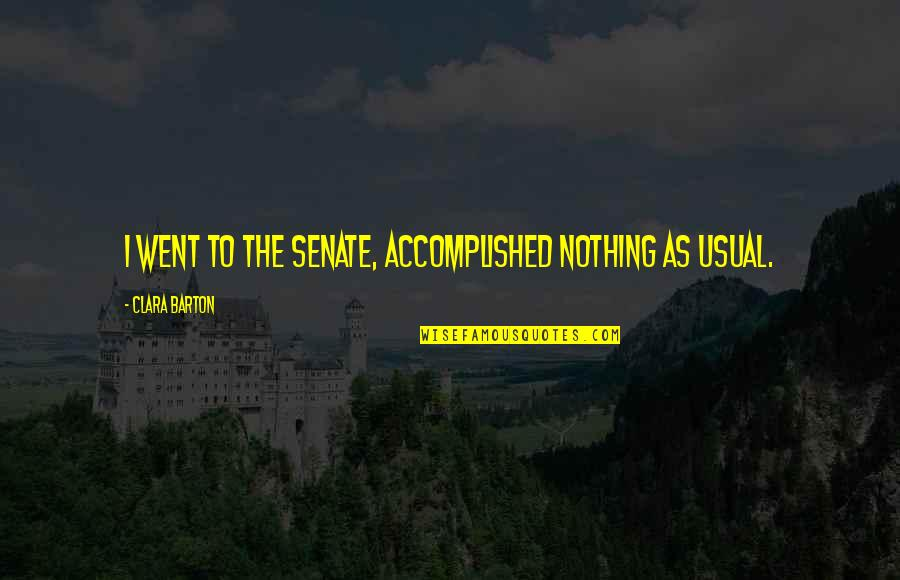 The Senate Quotes By Clara Barton: I went to the Senate, accomplished nothing as