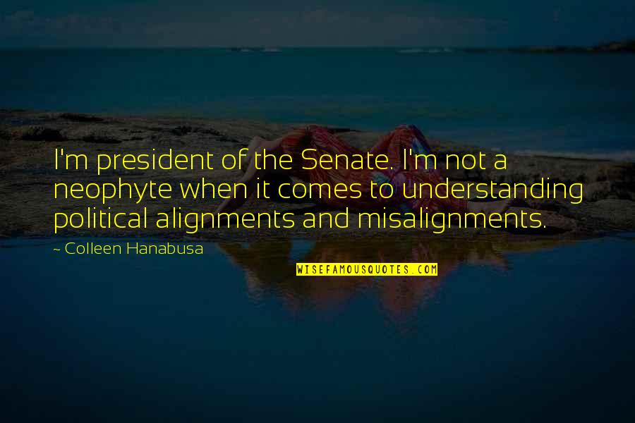 The Senate Quotes By Colleen Hanabusa: I'm president of the Senate. I'm not a