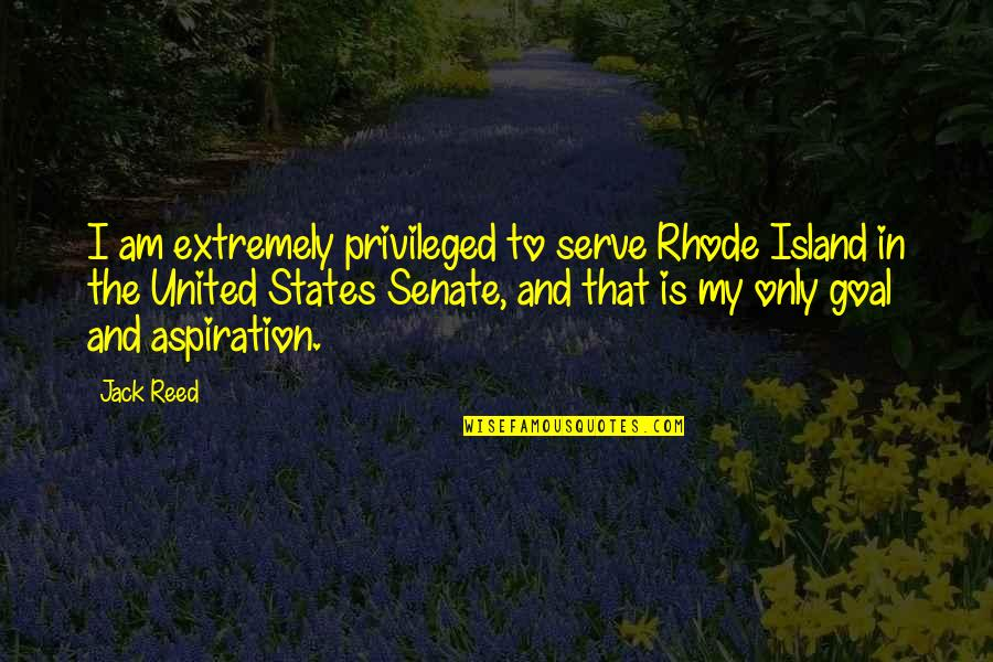 The Senate Quotes By Jack Reed: I am extremely privileged to serve Rhode Island