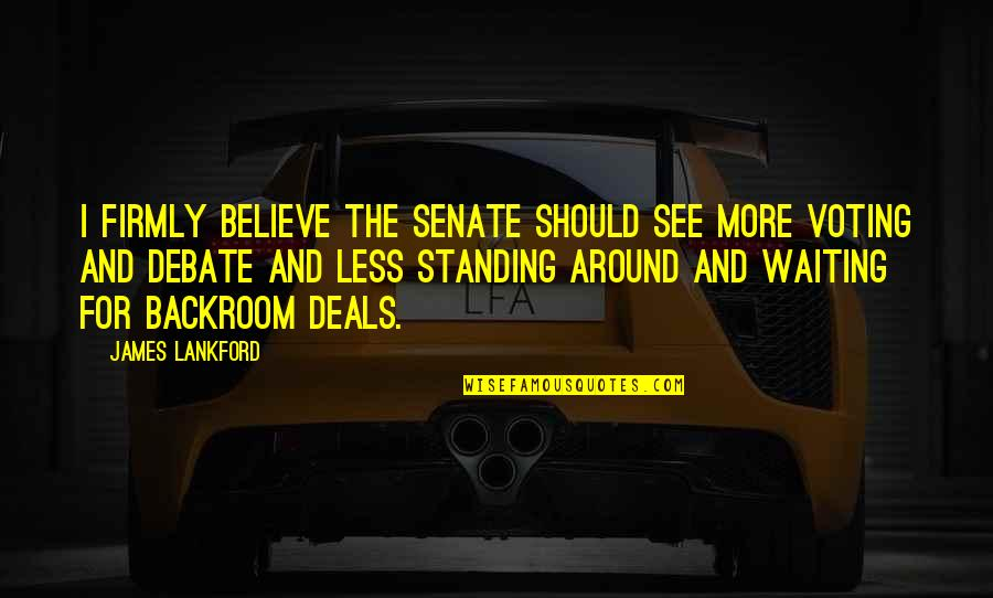 The Senate Quotes By James Lankford: I firmly believe the Senate should see more