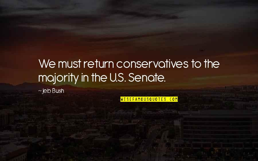 The Senate Quotes By Jeb Bush: We must return conservatives to the majority in