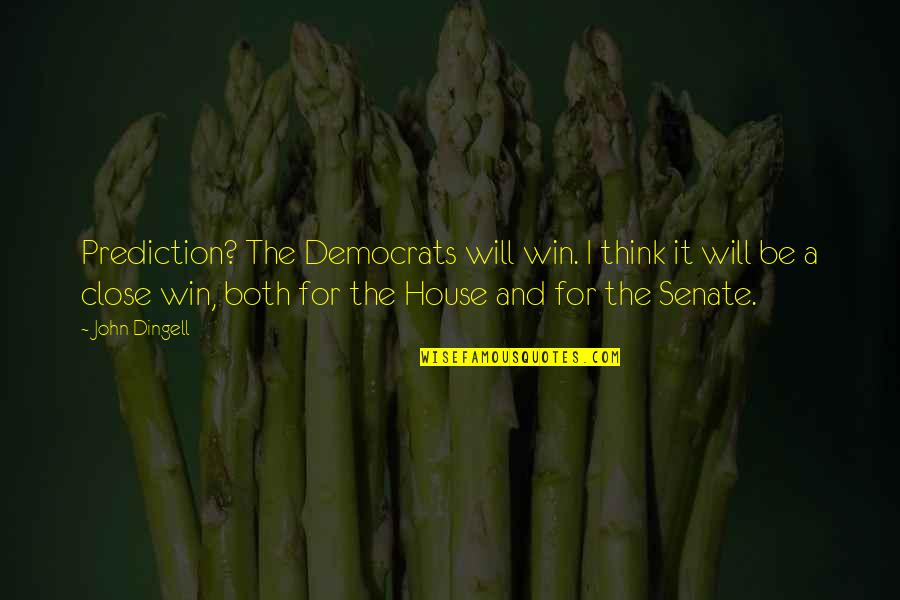 The Senate Quotes By John Dingell: Prediction? The Democrats will win. I think it