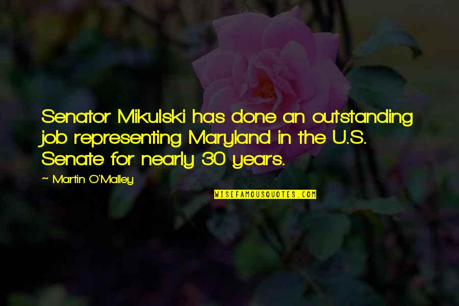 The Senate Quotes By Martin O'Malley: Senator Mikulski has done an outstanding job representing