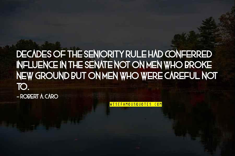 The Senate Quotes By Robert A. Caro: Decades of the seniority rule had conferred influence