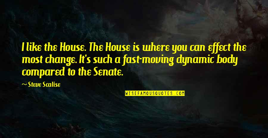 The Senate Quotes By Steve Scalise: I like the House. The House is where