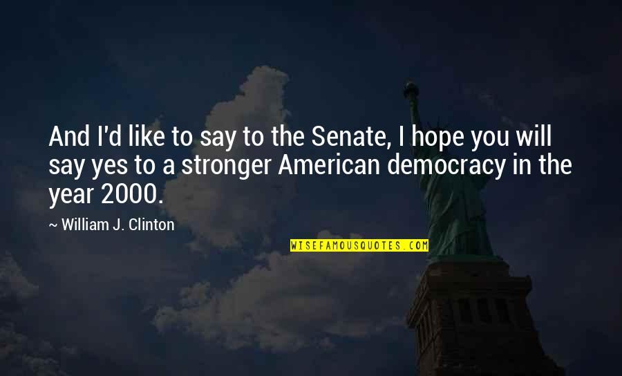 The Senate Quotes By William J. Clinton: And I'd like to say to the Senate,