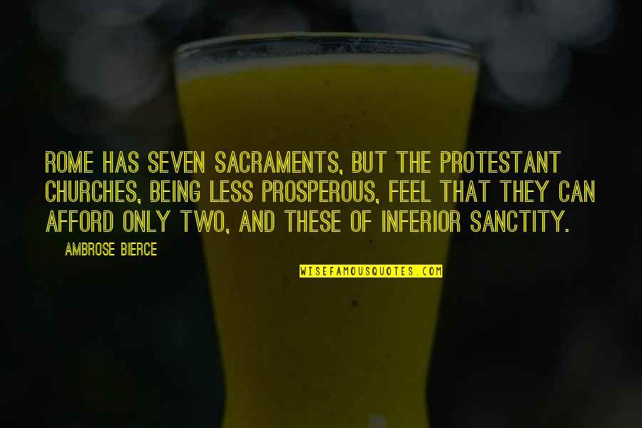 The Seven Sacraments Quotes By Ambrose Bierce: Rome has seven sacraments, but the Protestant churches,