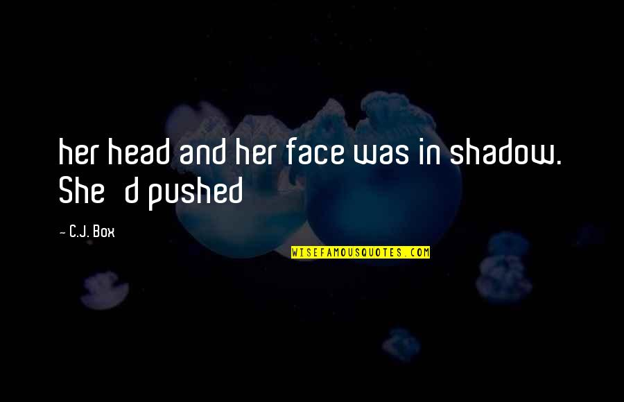 The Shadow Box Quotes By C.J. Box: her head and her face was in shadow.