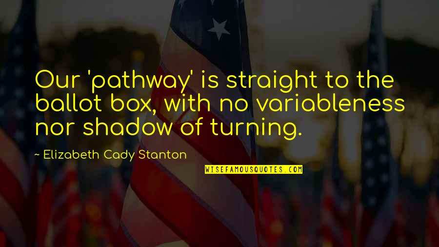 The Shadow Box Quotes By Elizabeth Cady Stanton: Our 'pathway' is straight to the ballot box,