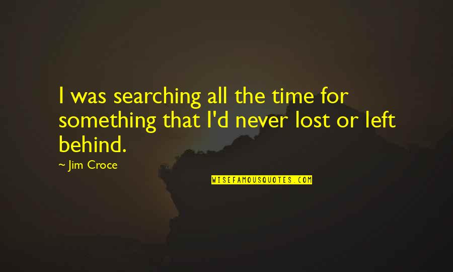 The Shadow Box Quotes By Jim Croce: I was searching all the time for something